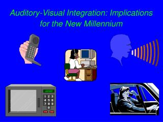 Auditory-Visual Integration: Implications for the New Millennium