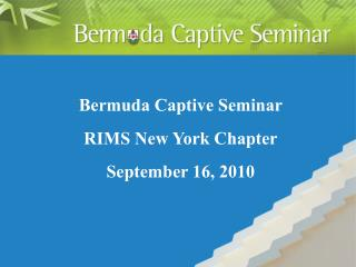 Bermuda Captive Seminar RIMS New York Chapter September 16, 2010