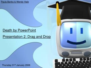 Death by PowerPoint  Presentation 2: Drag and Drop