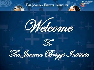 Welcome To   The Joanna Briggs Institute
