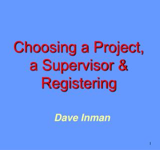 Choosing a Project, a Supervisor & Registering