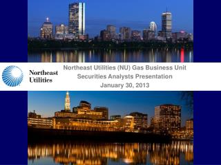 Northeast Utilities (NU) Gas Business Unit  Securities Analysts Presentation  January 30, 2013