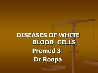 DISEASES OF WHITE    		    BLOOD  CELLS                Premed 3                 Dr  Roopa
