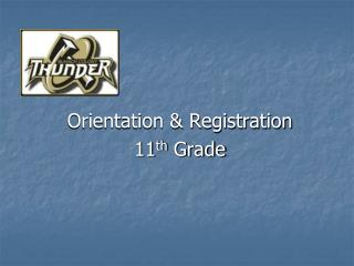 Orientation & Registration 11 th  Grade