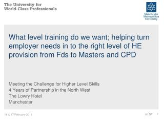 Meeting the Challenge for Higher Level Skills 4 Years of Partnership in the North West