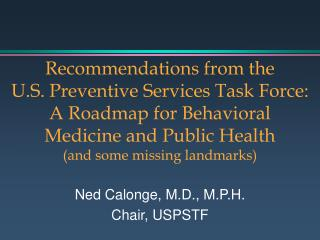 Ned Calonge, M.D., M.P.H. Chair, USPSTF