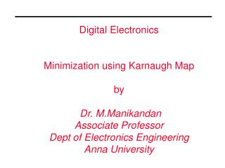 Digital Electronics Minimization using Karnaugh Map by Dr. M.Manikandan Associate Professor