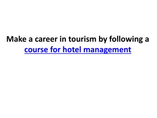 Make a career in tourism by following a course for hotel man