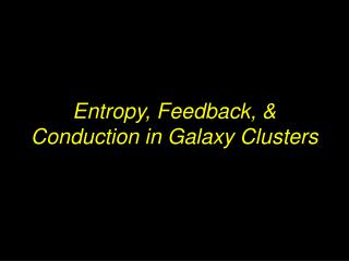 Entropy, Feedback, & Conduction in Galaxy Clusters
