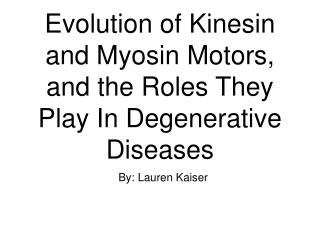 Evolution of Kinesin and Myosin Motors, and the Roles They Play In Degenerative Diseases
