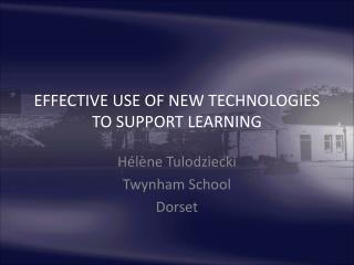 EFFECTIVE USE OF NEW TECHNOLOGIES TO SUPPORT LEARNING