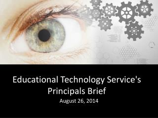 Educational Technology Service's Principals Brief