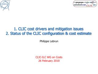 1. CLIC cost drivers and mitigation issues 2. Status of the CLIC configuration & cost estimate