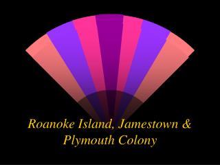 Roanoke Island, Jamestown & Plymouth Colony