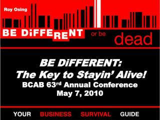BE DiFFERENT: The Key to Stayin' Alive! BCAB 63 rd  Annual Conference May 7, 2010