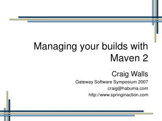Managing your builds with Maven 2