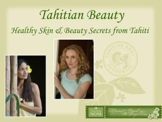 Tahitian Beauty Healthy Skin  Beauty Secrets from Tahiti