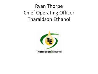 Ryan Thorpe Chief Operating Officer Tharaldson Ethanol