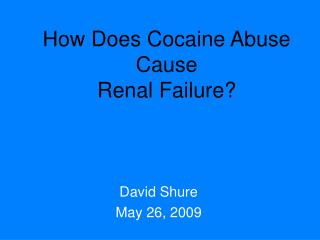 How Does Cocaine Abuse Cause  Renal Failure?
