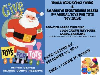 World Wide Rydaz (WWR) & BAADBoys Sportriders (BBSR) 5 th Annual Toys for Tots Toy Drive