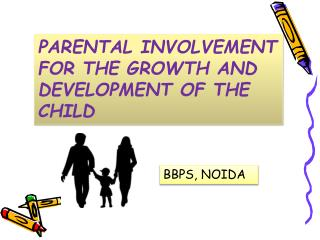 PARENTAL INVOLVEMENT FOR THE GROWTH AND DEVELOPMENT OF THE CHILD