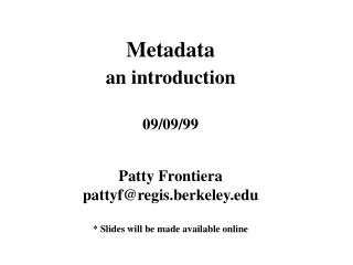 Metadata an introduction 09/09/99 Patty Frontiera pattyf@regis.berkeley