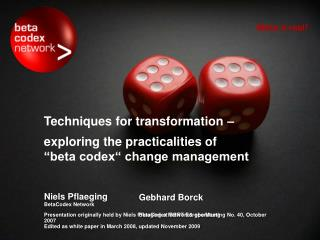 "Techniques for transformation –  	exploring the practicalities of  ""beta codex"" change management"