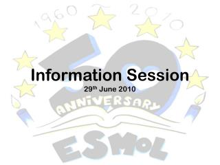 Information Session 29 th  June 2010