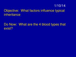 1/10/14 Objective:  What factors influence typical inheritance