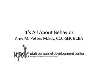 It's All About Behavior Amy M. Peters M.Ed., CCC-SLP, BCBA