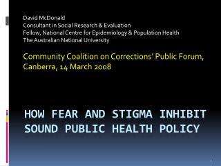 How fear and stigma inhibit sound public health policy