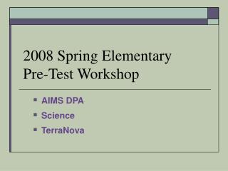 2008 Spring Elementary  Pre-Test Workshop