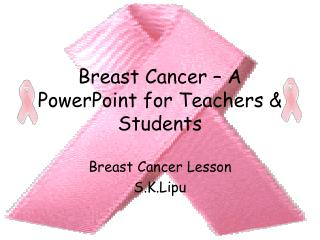 Breast Cancer – A PowerPoint for Teachers & Students
