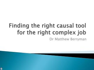 Finding the right causal tool for the right complex job