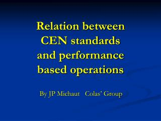 Relation between  CEN standards and performance based operations