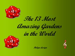 The 13 Most Amazing Gardens in the World