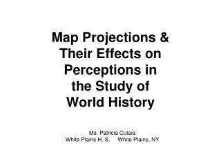 Map Projections &  Their Effects on  Perceptions in  the Study of  World History