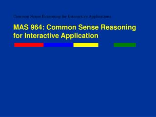 Common Sense Reasoning for Interactive Applications