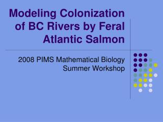 Modeling Colonization of BC Rivers by Feral Atlantic Salmon
