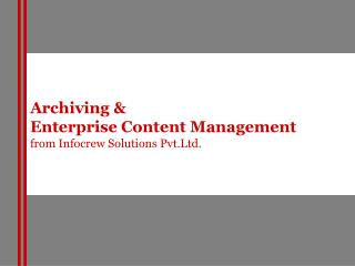 Archiving & Enterprise Content Management from Infocrew Solutions Pvt.Ltd.