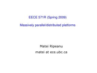 EECE 571R (Spring 2009) Massively parallel/distributed platforms