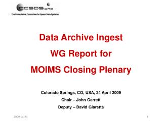 Data Archive Ingest WG Report for MOIMS Closing Plenary Colorado Springs, CO, USA, 24 April 2009