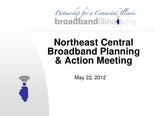 Northeast Central  Broadband Planning & Action Meeting