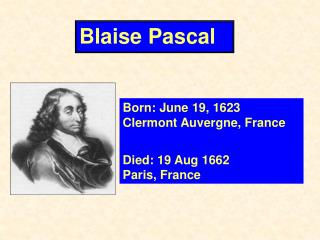 Born: June 19, 1623      Clermont Auvergne, France Died: 19 Aug 1662           Paris, France
