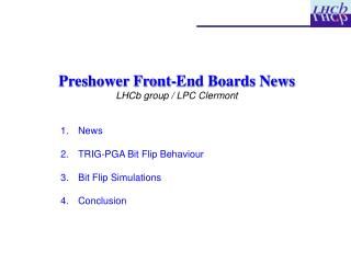 Preshower Front-End Boards News LHCb group / LPC Clermont News  TRIG-PGA Bit Flip Behaviour