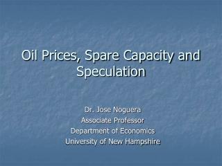 Oil Prices, Spare Capacity and Speculation