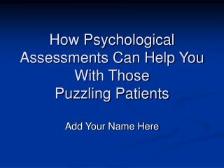 How Psychological Assessments Can Help You With Those  Puzzling Patients