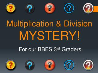Multiplication & Division  MYSTERY!