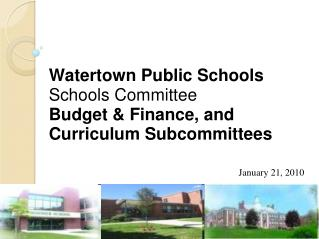 Watertown Public Schools  Schools Committee Budget & Finance, and Curriculum Subcommittees