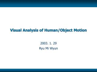 Visual Analysis of Human/Object Motion
